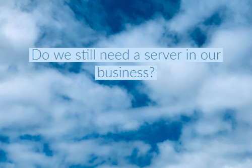 Do we still need a server in our business?
